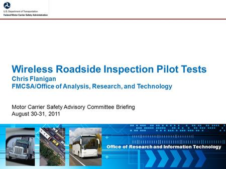 Office of Research and Information Technology Wireless Roadside Inspection Pilot Tests Chris Flanigan FMCSA/Office of Analysis, Research, and Technology.