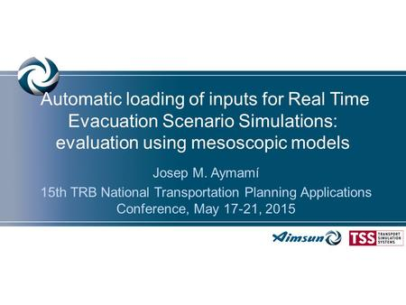 Automatic loading of inputs for Real Time Evacuation Scenario Simulations: evaluation using mesoscopic models Josep M. Aymamí 15th TRB National Transportation.