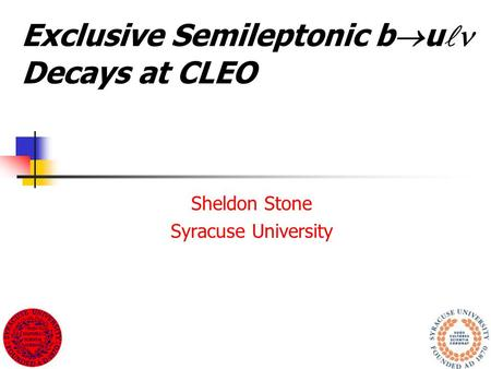 Exclusive Semileptonic b  u Decays at CLEO Sheldon Stone Syracuse University.