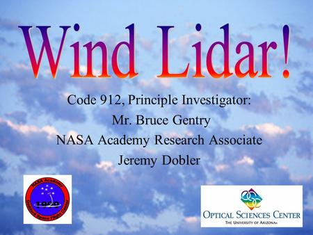 Code 912, Principle Investigator: Mr. Bruce Gentry NASA Academy Research Associate Jeremy Dobler.
