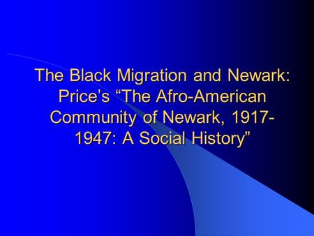 "The Black Migration and Newark: Price's ""The Afro-American Community of Newark, 1917- 1947: A Social History"""