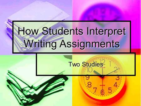 How Students Interpret Writing Assignments Two Studies.