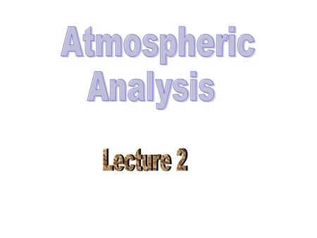 Atmospheric Analysis Lecture 2.