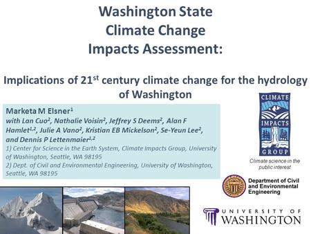 Washington State Climate Change Impacts Assessment: Implications of 21 st century climate change for the hydrology of Washington Marketa M Elsner 1 with.