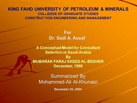 KING FAHD UNIVERSITY OF PETROLEUM & MINERALS COLLEDGE OF GRADUATE STUDIES CONSTRUCTION ENGINEERING AND MANAGEMENT For Dr. Sadi A. Assaf A Conceptual Model.