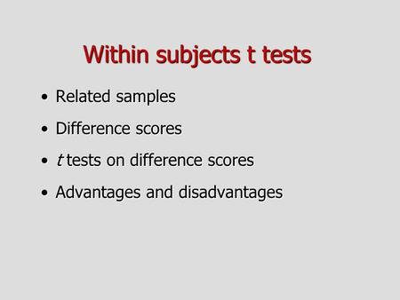 Within subjects t tests Related samplesRelated samples Difference scoresDifference scores t tests on difference scorest tests on difference scores Advantages.