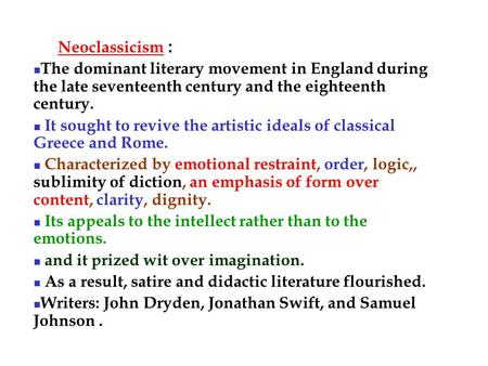 Neoclassicism: The dominant literary movement in England during the late seventeenth century and the eighteenth century. It sought to revive the artistic.