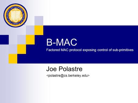 Joe Polastre B-MAC Factored MAC protocol exposing control of sub-primitives.