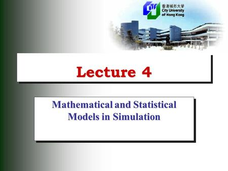 Lecture 4 Mathematical and Statistical Models in Simulation.