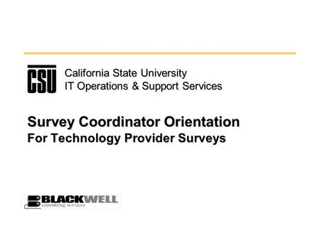 Survey Coordinator Orientation For Technology Provider Surveys California State University IT Operations & Support Services.