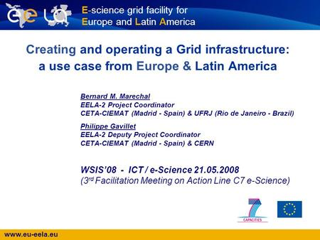 Www.eu-eela.eu E-science grid facility for Europe and Latin America Creating and operating a Grid infrastructure: a use case from Europe & Latin America.