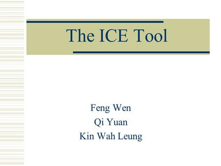 The ICE Tool Feng Wen Qi Yuan Kin Wah Leung. Presentation Overview  Project goal  Interactive GUI  Introduce image enhancement techniques  Integration.