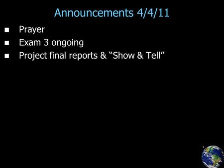 "Announcements 4/4/11 Prayer Exam 3 ongoing Project final reports & ""Show & Tell"""