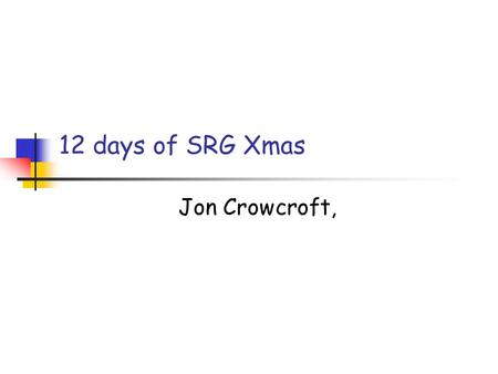 12 days of SRG Xmas Jon Crowcroft,. On the first day Partridge/Kahn RTT estimation and a multicast tree.