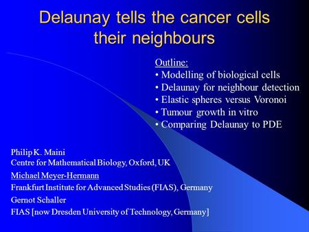 Delaunay tells the <strong>cancer</strong> cells their neighbours Philip K. Maini Centre for Mathematical Biology, Oxford, UK Michael Meyer-Hermann Frankfurt Institute.