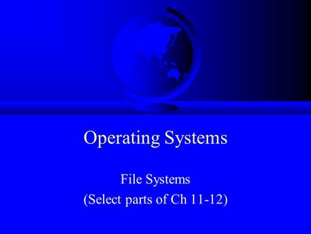 Operating Systems File Systems (Select parts of Ch 11-12)