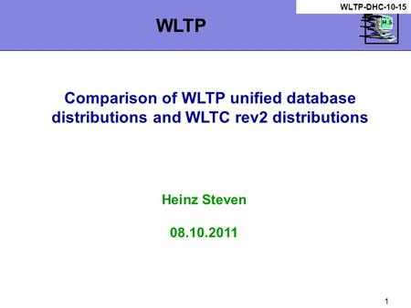 1 Comparison of WLTP unified database distributions and WLTC rev2 distributions Heinz Steven 08.10.2011 WLTP WLTP-DHC-10-15.