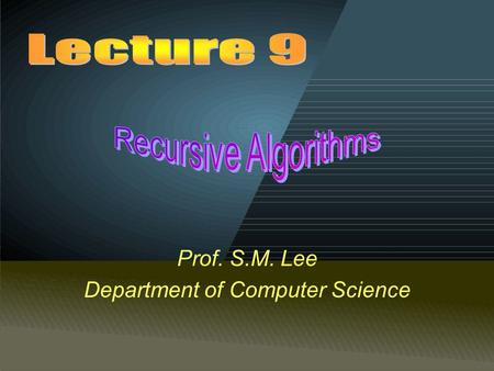 Prof. S.M. Lee Department of Computer Science. Answer: