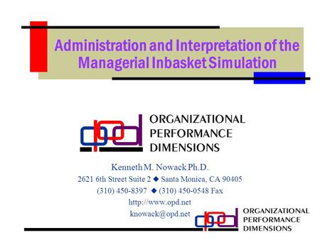 Administration and Interpretation of the Managerial Inbasket Simulation Kenneth M. Nowack Ph.D. 2621 6th Street Suite 2  Santa Monica, CA 90405 (310)