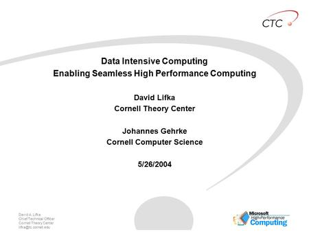 David A. Lifka Chief Technical Officer Cornell Theory Center Data Intensive Computing Enabling Seamless High Performance Computing.