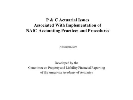 P & C Actuarial Issues Associated With Implementation of NAIC Accounting Practices and Procedures Developed by the Committee on Property and Liability.