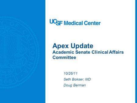 Apex Update Academic Senate Clinical Affairs Committee 10/26/11 Seth Bokser, MD Doug Berman.