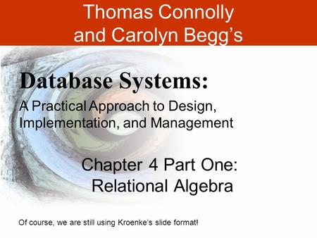 1-1 Thomas Connolly and Carolyn Begg's Database Systems: A Practical Approach to Design, Implementation, and Management Chapter 4 Part One: Relational.