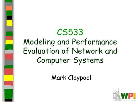 CS533 Modeling and Performance Evaluation of Network and Computer Systems Mark Claypool.