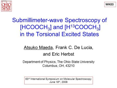 Submillimeter-wave Spectroscopy of [HCOOCH 3 ] and [H 13 COOCH 3 ] in the Torsional Excited States Atsuko Maeda, Frank C. De Lucia, and Eric Herbst Department.