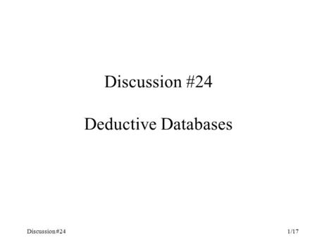 Discussion #24 1/17 Discussion #24 Deductive Databases.