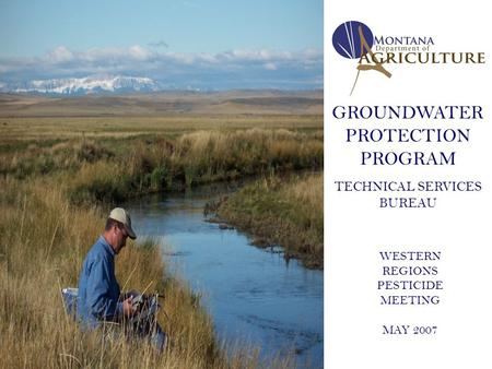 GROUNDWATER PROTECTION PROGRAM TECHNICAL SERVICES BUREAU WESTERN REGIONS PESTICIDE MEETING MAY 2007.