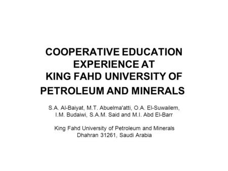 COOPERATIVE EDUCATION EXPERIENCE AT KING FAHD UNIVERSITY OF PETROLEUM AND MINERALS S.A. Al-Baiyat, M.T. Abuelma'atti, O.A. El-Suwailem, I.M. Budaiwi, S.A.M.