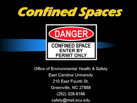 Confined Spaces Office of Environmental Health & Safety East Carolina University 210 East Fourth St. Greenville, NC 27858 (252) 328-6166