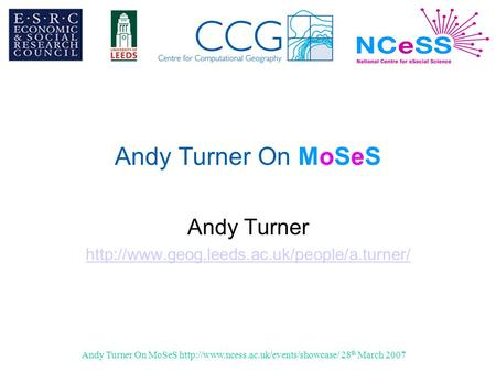 Andy Turner On MoSeS  28 th March 2007 Andy Turner On MoSeS Andy Turner