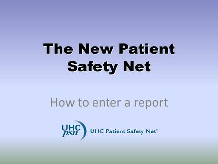 The New Patient Safety Net How to enter a report.
