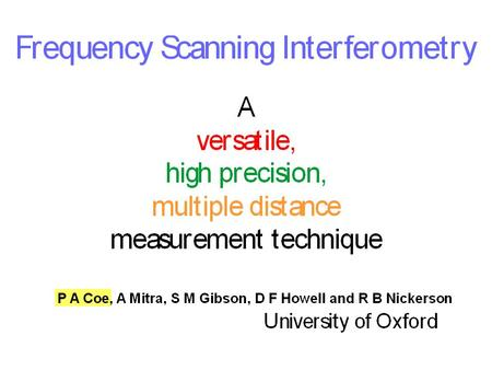 Frequency Scanning Interferometry in detail 3 Oxford contributions to IWAA 2002 Multiple, simultaneous length measurements S. M. Gibson et al (After the.