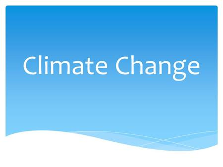 Climate Change. LOOKING AHEAD UNIT D Climate Change CHAPTER 9 Earth's Climate: Out of Balance CHAPTER 8 Earth's Climate System and Natural Changes CHAPTER.