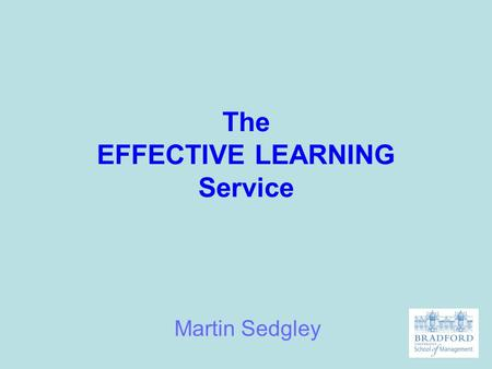 The EFFECTIVE LEARNING Service Martin Sedgley. What do tutors look for in written assignments? Effective Learning Service.