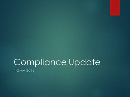 Compliance Update NCMA 2015. What's New/Changing  Testing  Engines  Boiler MACT/GACT  CEDRI/CDX  Electronic Reporting/Submittal.