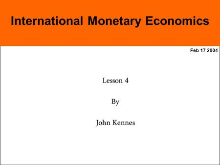 Feb 17 2004 Lesson 4 By John Kennes International Monetary Economics.