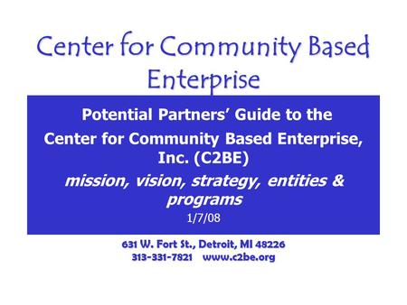 Center for Community Based Enterprise Potential Partners' Guide to the Center for Community Based Enterprise, Inc. (C2BE) mission, vision, strategy, entities.