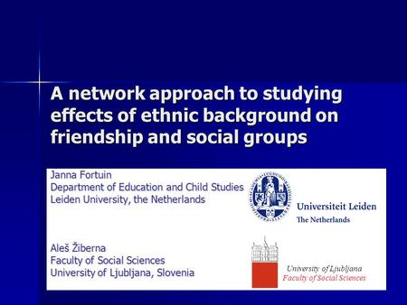A network approach to studying effects of ethnic background on friendship and social groups Janna Fortuin Department of Education and Child Studies Leiden.