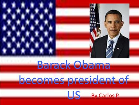 Barack Obama becomes president of US By Carlos P..