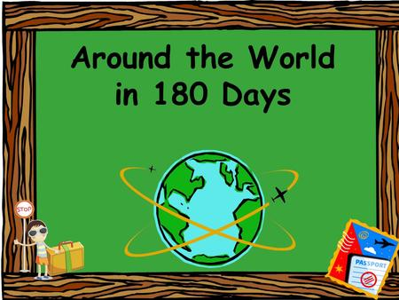 Around the World in 180 Days. Are you ready for the journey of a lifetime?