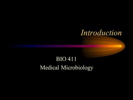 "Introduction BIO 411 Medical Microbiology. The Prophet's View of Education ""You are all in school. Do not waste your time. This is a time of great opportunity."