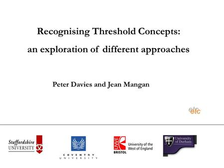 Recognising Threshold Concepts: an exploration of different approaches etcetc Peter Davies and Jean Mangan.