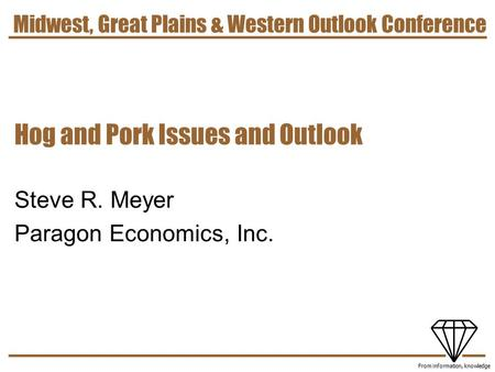 7/15/2015 1 From information, knowledge Hog and Pork Issues and Outlook Steve R. Meyer Paragon Economics, Inc. Midwest, Great Plains & Western Outlook.