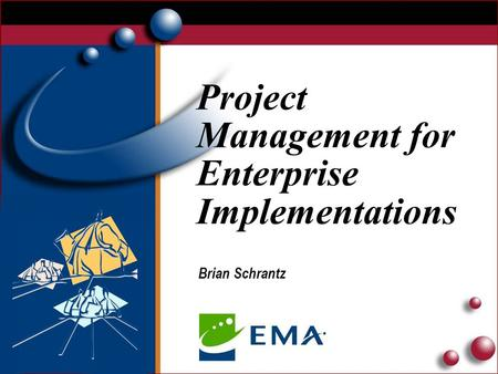 Project Management for Enterprise Implementations Brian Schrantz.