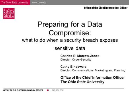 Office of the Chief Information Officer Preparing for a Data Compromise: what to do when a security breach exposes sensitive data Charles R. Morrow-Jones.