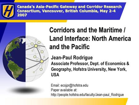 Canada's Asia-Pacific Gateway and Corridor Research Consortium, Vancouver, British Columbia, May 2-4 2007 Corridors and the Maritime / Land Interface: